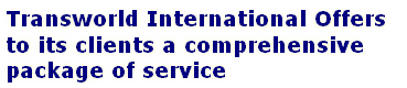 Transworld International Offers  to its clients a comprehensive  package of service
